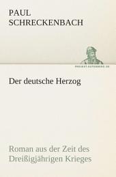 Der deutsche Herzog: Roman aus der Zeit des Dreißigjährigen Krieges