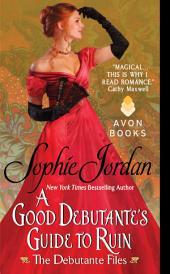 A Good Debutante's Guide to Ruin: The Debutante Files