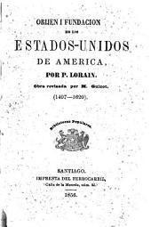 Origine et fondation des États-Unis d'Amérique. Orijen i fundación de los Estados-Unidos de América ... obra revisada por M. Guizot. 1497-1620