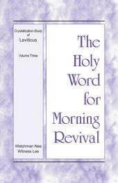 The Holy Word for Morning Revival - Crystallization-study of Leviticus, Volume 3
