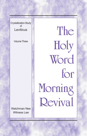 The Holy Word for Morning Revival   Crystallization study of Leviticus  Volume 3
