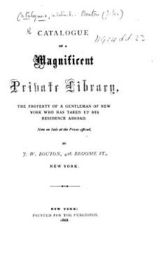 Catalogue of a Magnificent Private Library     Now on sale     by J  W  Bouton PDF