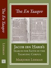 The En Yaaqov: Jacob ibn Habib's Search for Faith in the Talmudic Corpus