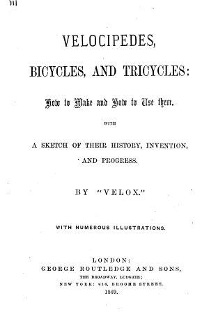Velocipedes, Bicycles, and Tricycles; how to Make and how to Use Them ...