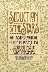 Seduction by the Stars: An Astrologcal Guide To Love, Lust, And Intimate Relationships
