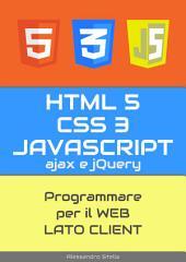 HTML5, CSS3, JavaScript, jQuery, ajax: Programmare per il web, lato client