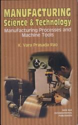 Manufacturing Science And Technology   Manufacturing Processess And Machine Tools PDF