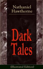 "Dark Tales (Illustrated Edition): Gothic Classics: ""The House of the Seven Gables"", ""The Minister's Black Veil"", ""Dr. Heidegger's Experiment"", ""Birthmark"", ""An Old Woman's Tale"", ""Ghost of Doctor Harris""…"