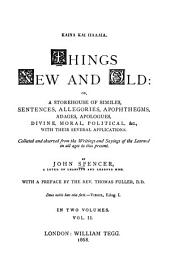 Kaina Kai Palaia: Things New and Old: Or, A Storehouse of Similes, Sentences, Allegories, Apophthegms, Adages, Apologues, Divine, Moral, Political, &c., with Their Several Applications. Collected and Observed from the Writings and Sayings of the Learned in All Ages to this Present, Volume 2