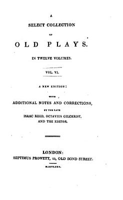 A Select Collection of Old Plays  The roaring girl  The widow s tears  The white devil  or Vittoria Corombona  The hog hath lost his pearl  The four prentices of London PDF