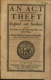 An Act for the Better Suppressing of Theft Upon the Borders of England and Scotland, and for Discovery of High-way Men and Other Felons: At the Parliament Begun at Westminster the 17th Day of September, An. Dom. L656