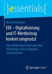 EDI – Digitalisierung und IT-Wertbeitrag konkret umgesetzt: Eine Einführung in Electronic Data Interchange und zur Digitalen Transformation