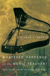 Whatever Happened to the Music Teacher?: How Government Decides and Why