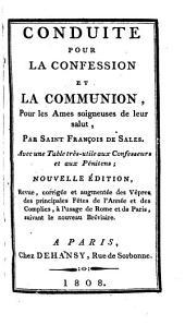 Conduite pour la confession et la communion, pour les âmes soigneuses de leur salut ...: Avec une table trés-utile aux confesseurs et aux pénitens ...