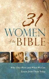 31 Women of the Bible: Who They Were and What We Can Learn from Them Today