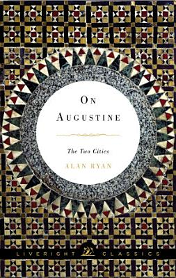 On Augustine  The Two Cities  Liveright Classics