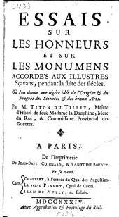 Essais sur les honneurs et sur les monumens accordés aux illustres sçavans, pendant la suite des siècles: Où l'on donne une légère idée de l'origine & du progrès des sciences & des beaux arts