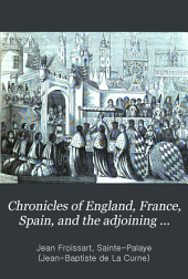 Chronicles of England, France, Spain, and the Adjoining Countries: From the Latter Part of the Reign of Edward II. to the Coronation of Henry IV.
