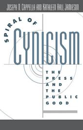 Spiral of Cynicism: The Press and the Public Good