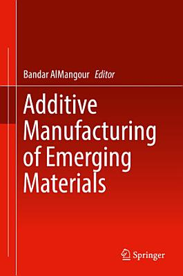 Additive Manufacturing of Emerging Materials