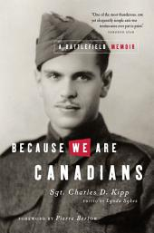 Because We Are Canadians: A Battlefield Memoir: A Battlefield Memoir