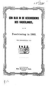 Een blik in de geschiedenis des vaderlands, bij de feestviering in 1863, ter herdenking van 1813