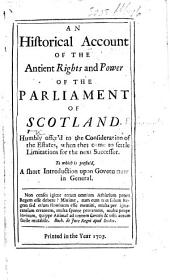 An Historical Account of the antient rights and power of the Parliament of Scotland ... To which is prefix'd a short introduction upon government in general. [By G. Ridpath.]