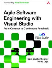 Agile Software Engineering with Visual Studio: From Concept to Continuous Feedback, Edition 2