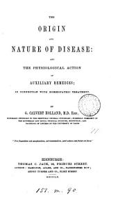The origin and nature of disease: and the physiological action of auxiliary remedies: in connection with homœopathic treatment