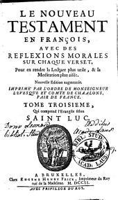 Le Nouveau Testament en françois: avec des réflexions morales sur chaque verset, pour en rendre la lecture plus utile, et la méditation plus aisée, Volumes3à4