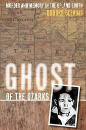 Ghost of the Ozarks: Murder and Memory in the Upland South