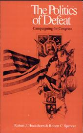 The Politics of Defeat: Campaigning for Congress