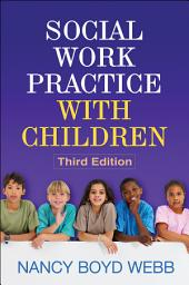 Social Work Practice with Children, Third Edition: Edition 3