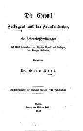 Die Chronik Fredegars und der Frankenkönige, die Lebensbeschreibungen des Abts Columban, der Bischöfe Arnulf und Leodegar, der Königin Bathilde, übersetzt von Dr. O. Abel