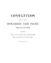Consultation pour ... Mohammed Saïd Pacha Vice-roi d'Égypte [Defining his position with regard to the Suez Canal Company] délibérée par Me O. Barrot, MMes Dufaure et Jules Favre