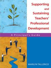 Supporting and Sustaining Teachers' Professional Development: A Principal's Guide