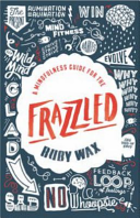 Mindfulness Guide for the FRAZZLED A