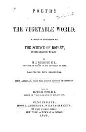 Poetry of the Vegetable World: A Popular Exposition of the Science of Botany, and Its Relations to Man. 1st American, from the London Ed. of Henfrey