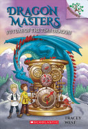 Future Of The Time Dragon  A Branches Book  Dragon Masters  15