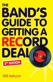 The Band's Guide To Getting A Record Deal (Second Edition)