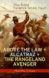 ABOVE THE LAW + ALCATRAZ + THE RANGELAND AVENGER (Wild West Trilogy): Adventure Classics