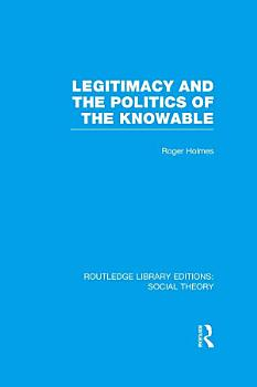 Legitimacy and the Politics of the Knowable  RLE Social Theory  PDF