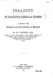 Insanity, Its Classification, Diagnosis and Treatment: A Manual for Students and Practitioners of Medicine