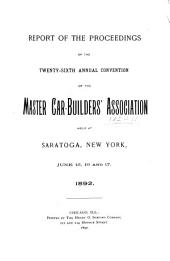 Report of the Proceedings of the ... Annual Convention of the Master Car-Builders' Association ...: Volumes 26-28