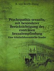 Psychopathia sexualis  mit besonderer Ber cksichtigung der contr ren Sexualempfindung PDF