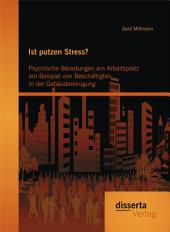 Ist putzen Stress? Psychische Belastungen am Arbeitsplatz am Beispiel von Beschäftigten in der Gebäudereinigung