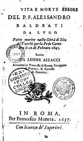 Vita e morte del P. F. Alessandri Baldrati da Lugo Fatto morire nella Città di Scio dà Turchi per la Fede Cattolica li 10. Di Febraro 1645. Scritte da Leone Allacci...