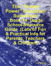 "The ""People Power"" Education Superbook: Book 14. Grade School Resource Guide (Lots of Fun & Practical Info for Parents, Teachers & Children)"