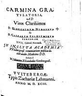 Carmina Gratulatoria, Ad Viros Clarissimos D. Hieronymvm Nymannvm Et D. Casparvm Kelheymervm Torgenses ... In Inclyta Academia VVitebergensi ... declarandos Medicinae DD.