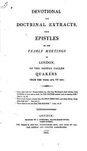 Devotional and Doctrinal Extracts: From Epistles of the Yearly Meetings in London, of the People Called Quakers, from the Year 1678, to 1810